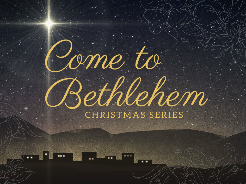 Come to Bethlehem | Dec 8th